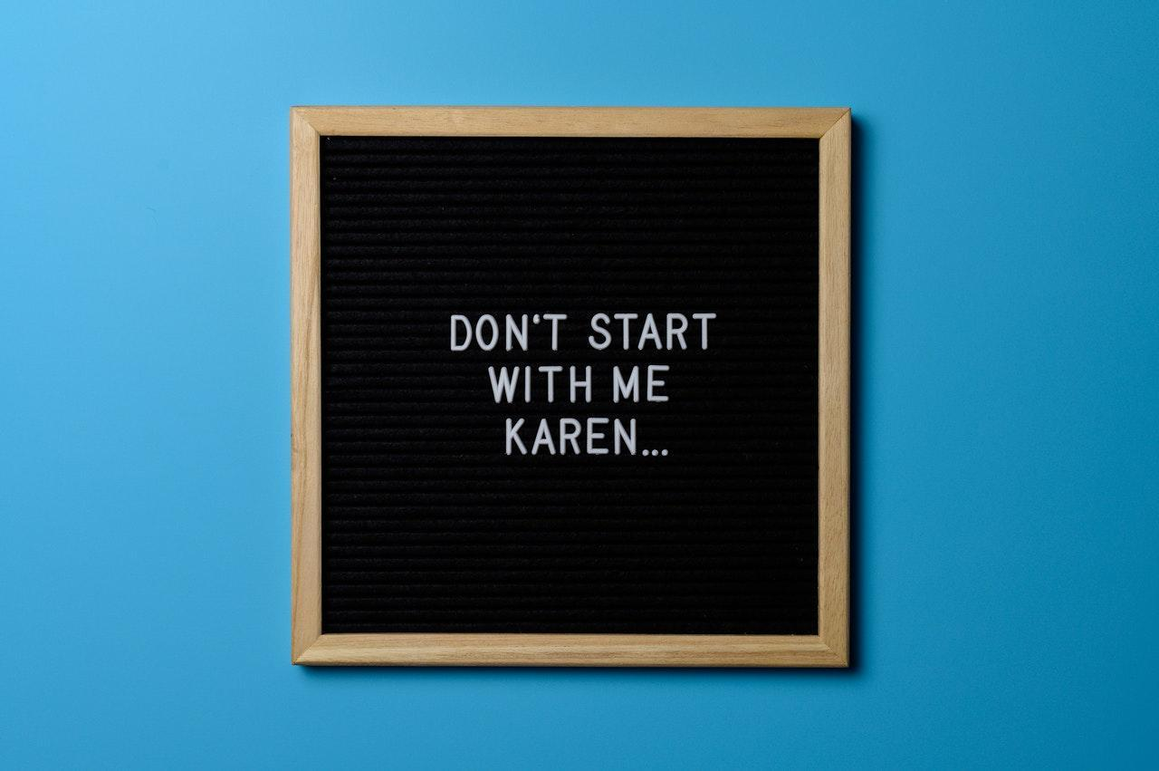 """Don't start with me, Karen"" sign"